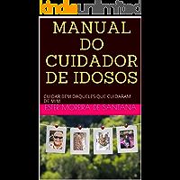 MANUAL DO CUIDADOR DE IDOSOS: CUIDAR BEM DAQUELES QUE CUIDARAM DE MIM