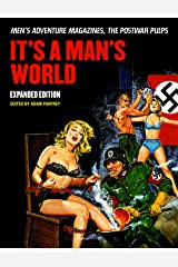 It's A Man's World: Men's Adventure Magazines, The Postwar Pulps, Expanded Edition Paperback