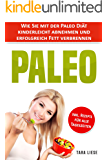 Paleo Diät: Wie Sie mit der Paleo Diät kinderleicht abnehmen und erfolgreich Fett verbrennen