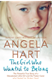 The Girl Who Wanted to Belong: Book 5: The True Story of a Devastated Little Girl and the Foster Carer who Healed her Broken Heart (Angela Hart)