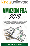 Amazon FBA 2019: The Ultimate Step-by-Step Guide to a Successful Private Label to Build a $10,000/Month E-Commerce Business By Selling on Amazon - #1 Proven Online System For A Passive Income Fortune