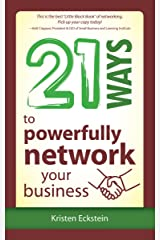 21 Ways to Powerfully Network Your Business Kindle Edition