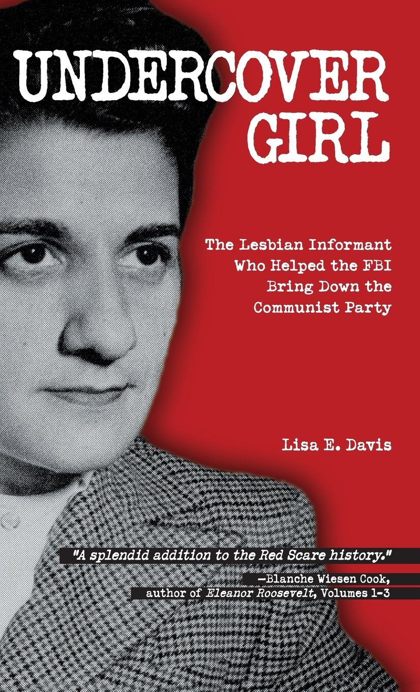 Read Online Undercover Girl: The Lesbian Informant Who Helped the FBI Bring Down the Communist Party ebook
