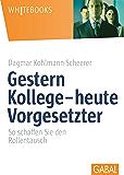 Gestern Kollege - heute Vorgesetzter: So schaffen Sie den Rollentausch (Whitebooks) (German Edition)