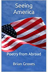 Seeing America: Poetry from Abroad Kindle Edition