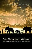 Der Elefantenflüsterer: Mein Leben mit den sanften Riesen und was sie mir beibrachten (German Edition)