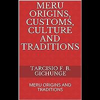 MERU ORIGINS, CUSTOMS, CULTURE AND TRADITIONS: MERU ORIGINS AND TRADITIONS (English Edition)