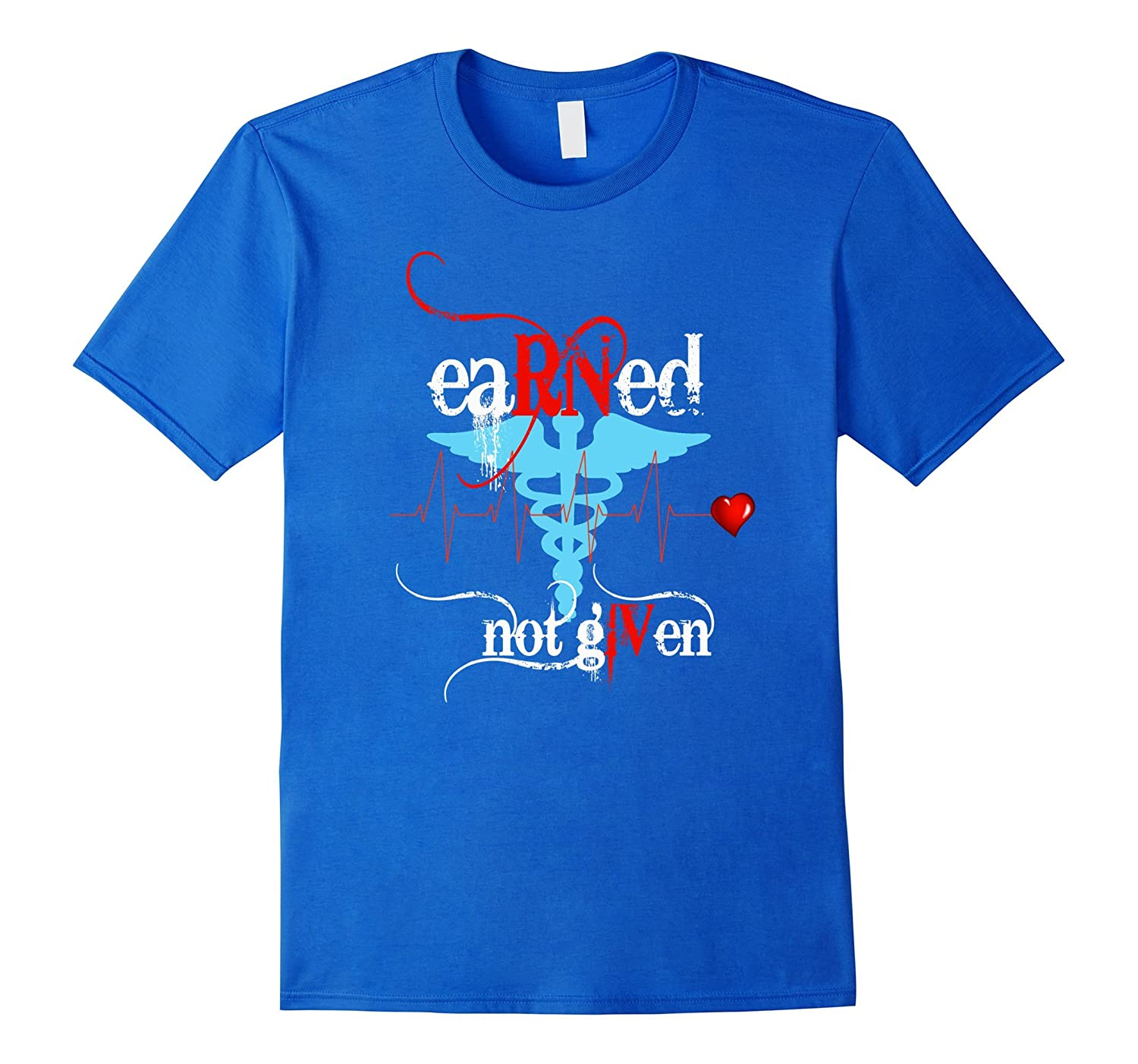 RN Registered Nurse Earned Not Given Heart Rate IV shirt
