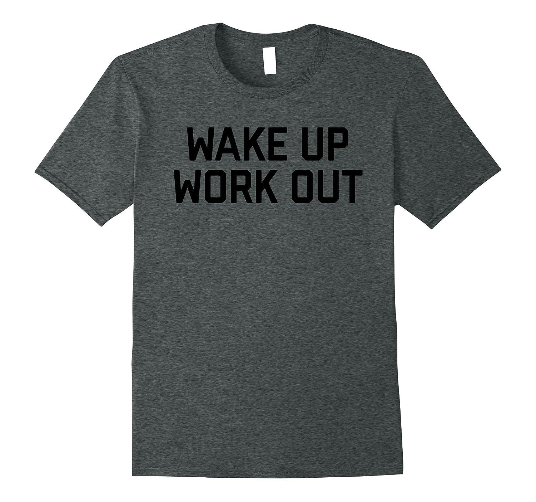Wake Up Work Out Tee Shirt-Vaci