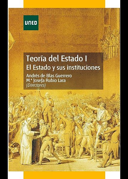 TEORÍA DEL ESTADO I. EL ESTADO Y SUS INSTITUCIONES eBook: de Blas Guerrero, Andrés: Amazon.es: Tienda Kindle