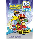 Robin Robin to the Rescue (The Amazing Adventures of the DC Super-Pets)