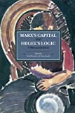 Marx's Capital and Hegel's Logic: A Reexamination : Historical Materialism, Volume 64