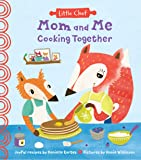 Mom and Me Cooking Together: Kids' Cookbook with Easy Recipes to Do With Your Children (The Perfect Cooking Gift for…