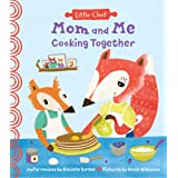 Mom and Me Cooking Together: A Sweet Kids Cookbook With Easy Recipes For The Whole Family To Make (The Perfect Gift from Daug