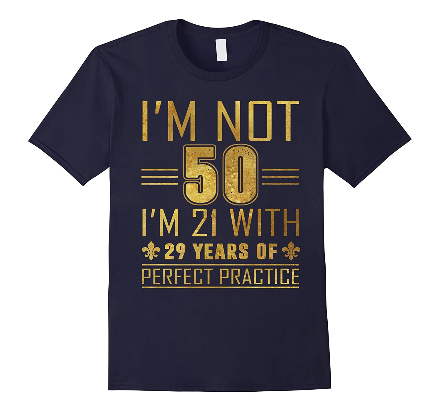 50th Birthday Gifts For All Not 50 I'm 21 with Perfect T-shi-BN