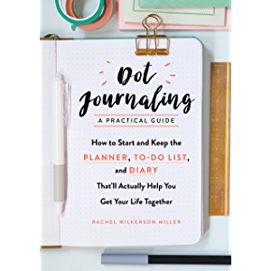 Dot Journaling—A Practical Guide: How to Start and Keep the Planner, To-Do List, and Diary That'll Actually Help You Get…