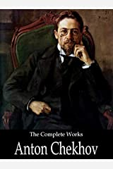 The Complete Works of Anton Chekhov Kindle Edition