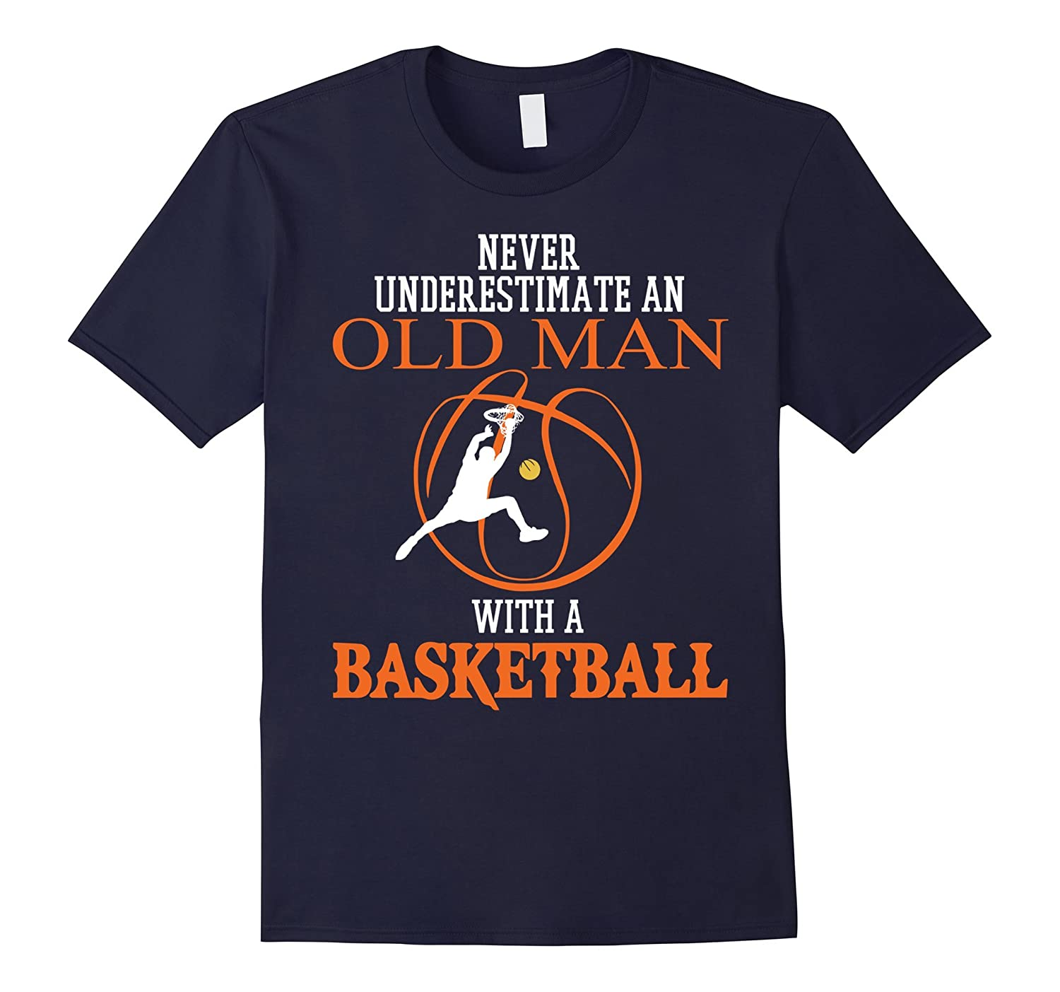 Never Underestimate An Old Man with Basketball T-Shirt