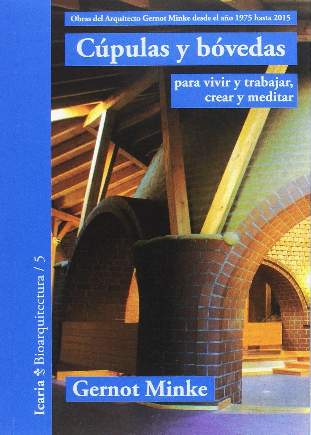 CUPULAS Y BOVEDAS (Bioarquitectura) Tapa blanda – 15 may 2017 GERNOT MINKE Icaria editorial 8498887747 AMCR