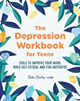 The Depression Workbook For Teens: Tools To