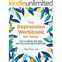 The Depression Workbook for Teens: Tools to Improve Your Mood, Build Self-Esteem, and Stay Motivated (English Edition)