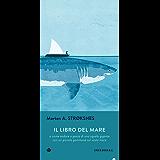 Il libro del mare: o come andare a pesca di uno squalo gigante con un piccolo gommone in un vasto mare