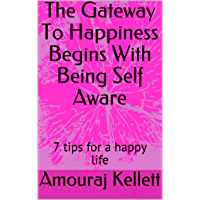 The Gateway To Happiness  Begins With Being Self Aware: 7 tips for a happy life (Mission Self Reset Book 1) (English Edition)