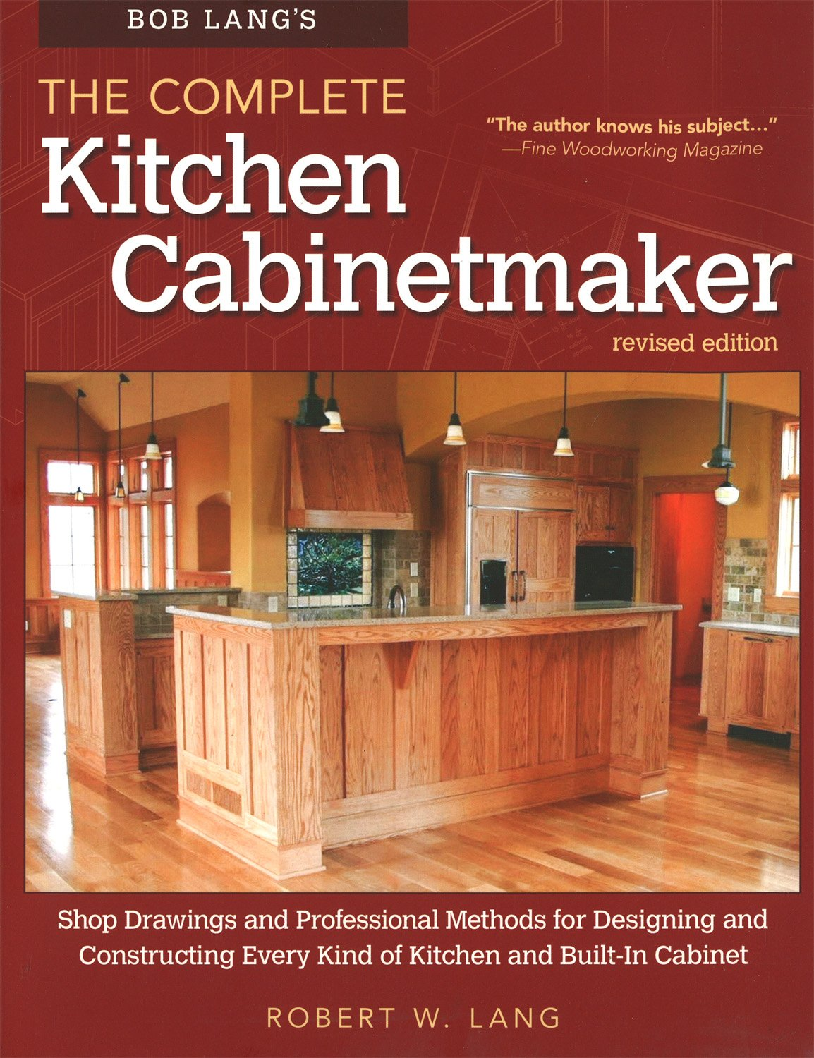 Bob Langu0027s The Complete Kitchen Cabinetmaker, Revised Edition: Shop  Drawings And Professional Methods For Designing And Constructing Every Kind  Of Kitchen ...