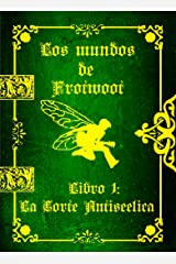 Los mundos de Frotwoot: Libro 1: La Corte Antiseélica (Spanish Edition) Kindle Edition