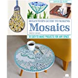 Beginner's Guide to Making Mosaics: 16 Easy-to-Make Projects for Any Space (Fox Chapel Publishing) Step-by-Step Instructions