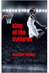 King of the Vultures: Alastair Flythe Kindle Edition