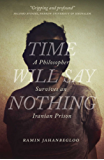 Time Will Say Nothing: A Philosopher Survives an Iranian Prison (The Regina Collection)