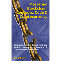 Mastering Blockchain:  Concepts, Code & Cryptocurrency: Ethereum, Solidity Smart Contract, Mining, Consensus, Security & Cryptocurrency Essentials (English Edition)