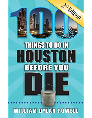 100 Things to Do in Houston Before You Die, 2nd Edition (100 Things to