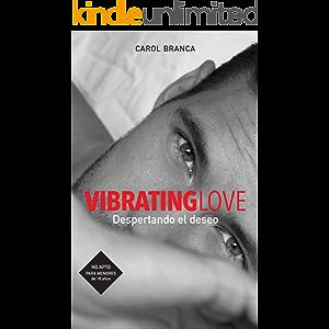 VIBRATING LOVE: DESPERTANDO EL DESEO (Spanish Edition)