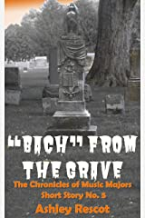 """""""Bach"""" from the Grave: The Chronicles of Music Majors: Short Story No. 5 Kindle Edition"""