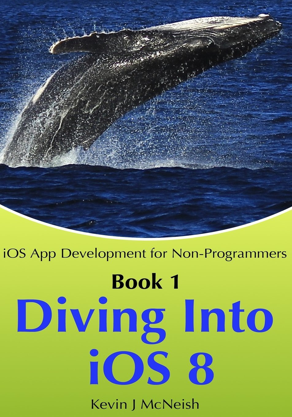 Book 1: Diving In - iOS App Development for Non-Programmers Series: The Series on How to Create iPhone & iPad Apps by Kevin J McNeish (4-Dec-2012) Paperback