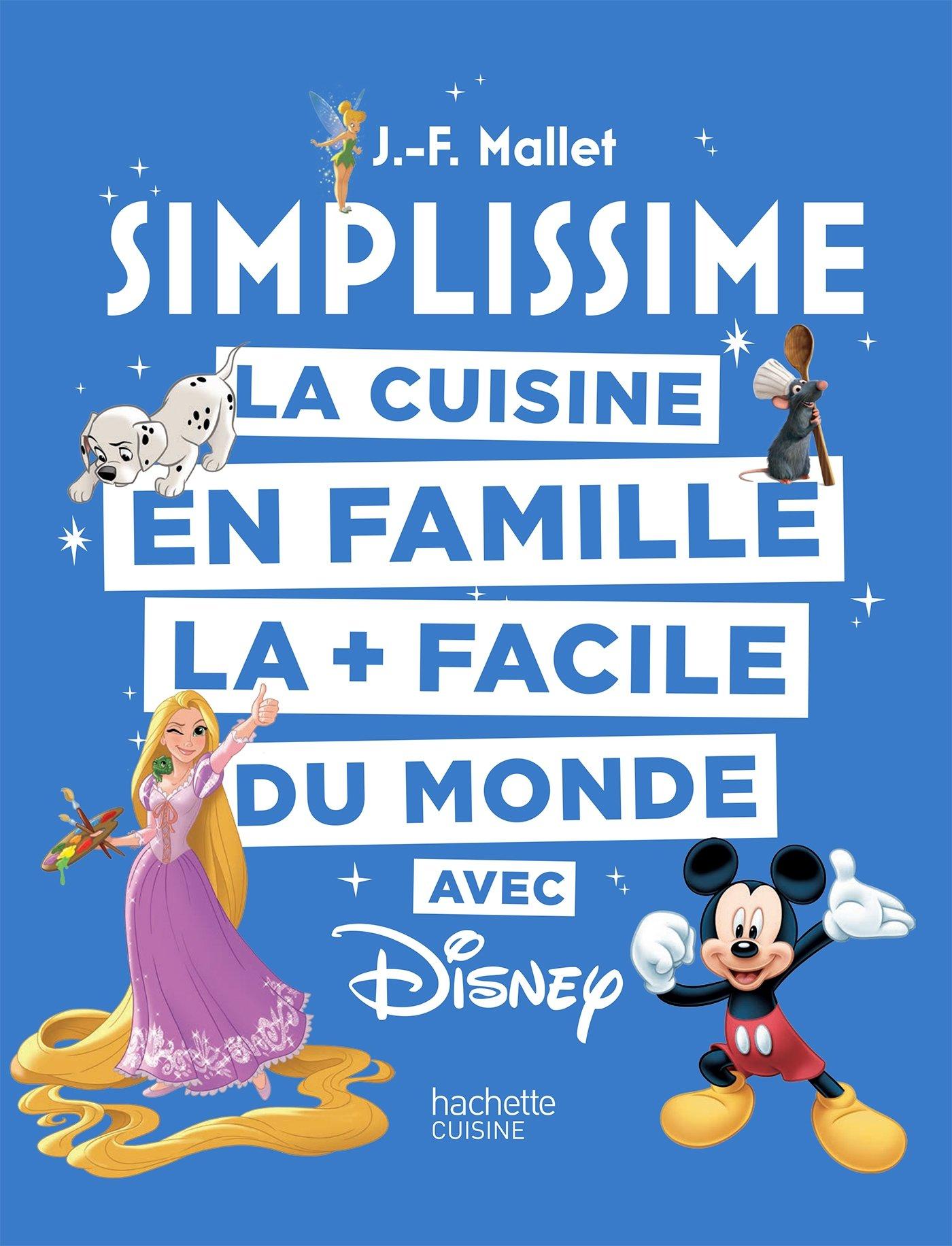 Amazon Fr Simplissime Disney La Cuisine En Famille La Facile Du Monde Mallet Jean Francois Livres