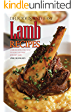 Delicious and Easy Lamb Recipes: Lamb Recipes for You to Have an Easy Kitchen Life! (English Edition)