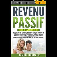 Revenu Passif: Idées 2 Manuscrits Inclus Revenu Passif et Comment Faire de l'Argent En Ligne. Méthodes éprouvées pour Démarrer une Activité En Ligne et Acquérir la liberté financière