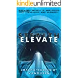 STEALTH ELEVATE: WARNING: Secrets to Annihilate Life, Leadership and Business!