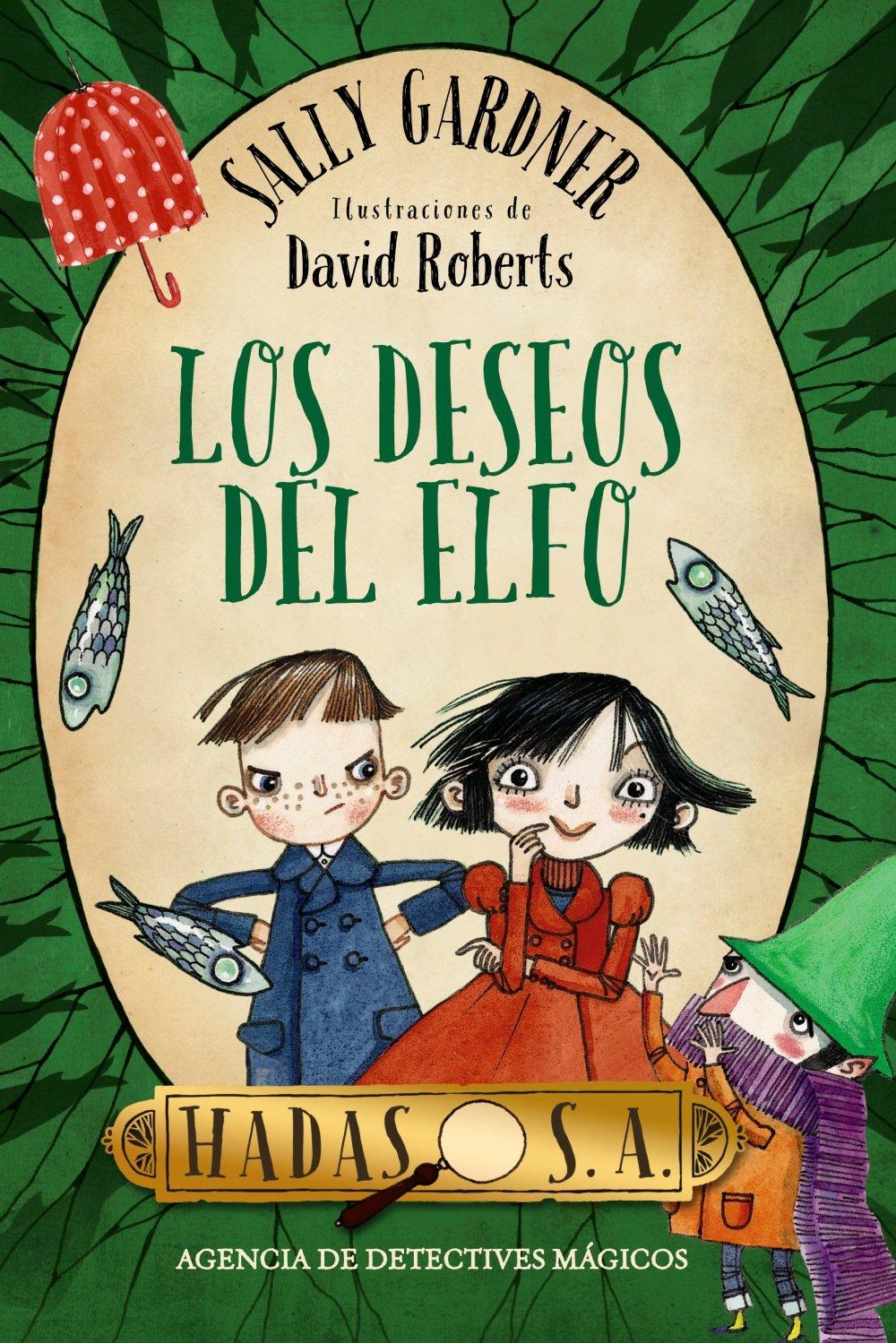Hadas S. A. Agencia de detectives mágicos. Los deseos del elfo (Literatura Infantil (6-11 Años) - Hadas S.A.)