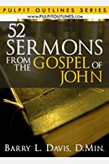 52 Sermons From the Gospel of John (Pulpit Outlines Book 2) Kindle Edition