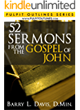 52 Sermons From the Gospel of John (Pulpit Outlines Book 2)