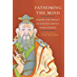 Fathoming the Mind: Inquiry and Insight in Dudjom Lingpa's Vajra Essence (English Edition)