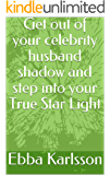 Be Stellar: Get Out of Your Celebrity Husband's Shadow and Step Into Your True Starlight.