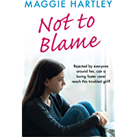 Not To Blame - Maggie Hartley ebook short: The shocking true story of a teenager with a tragic hidden past (A Maggie Hartley Foster Carer Story)