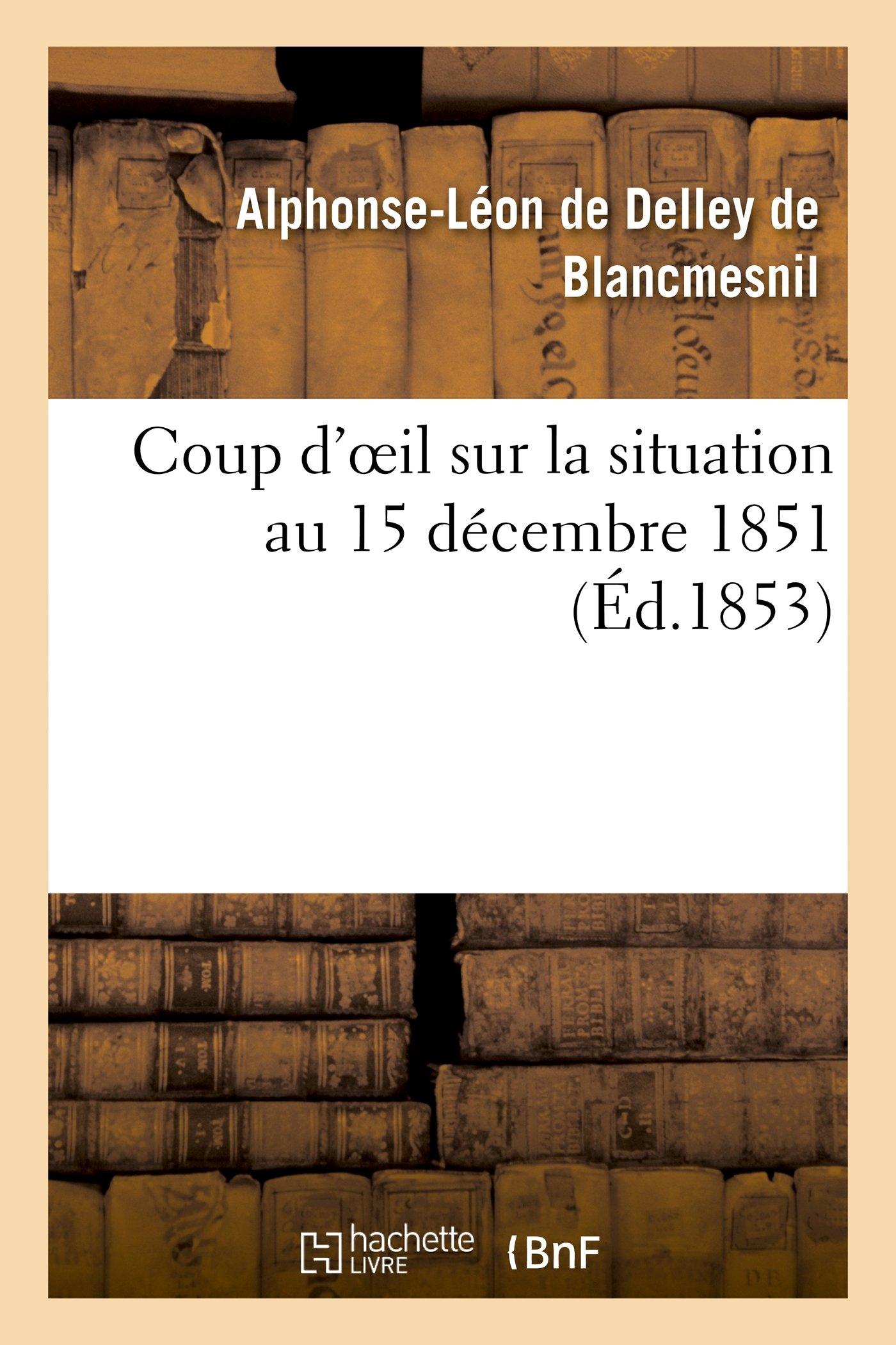 Download Coup d'oeil sur la situation au 15 décembre 1851 (Sciences Sociales) (French Edition) ebook