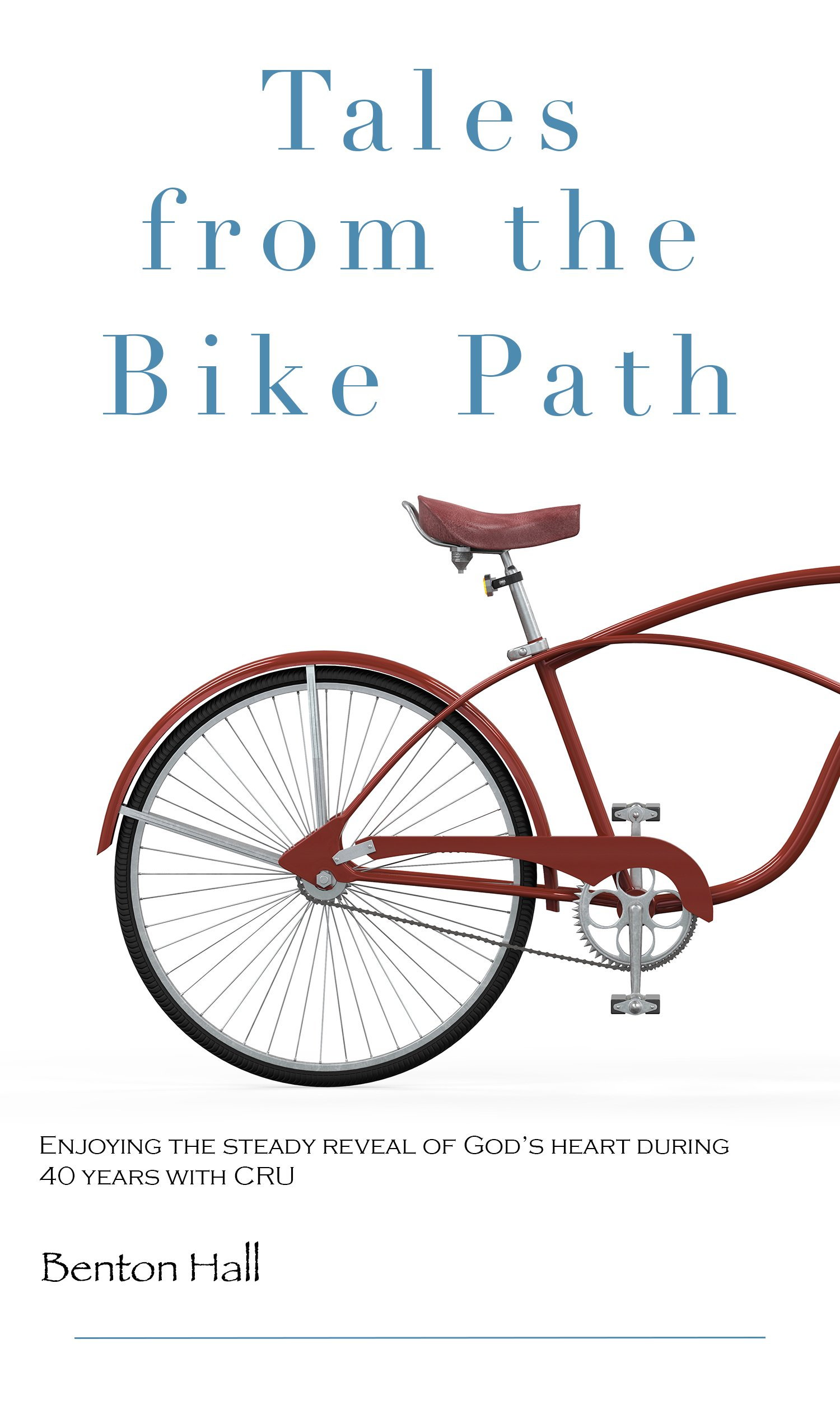 Read Online Tales From the Bike Path: Living a Life of Adventure and Grace Through 43 Years of High School Work With CRU PDF