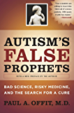 Autism's False Prophets: Bad Science, Risky Medicine, and the Search for a Cure
